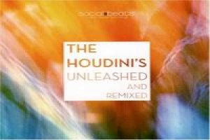 Houdini's - Unleashed And Remixed