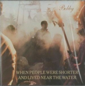 When People Were Shorter And Lived Near The Water ‎– Bobby
