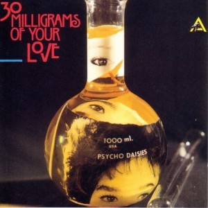 Psycho Daisies ‎– 30 Milligrams Of Your Love