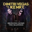 Dimitri Vegas & Like Mike ‎– Bringing Home The Madness