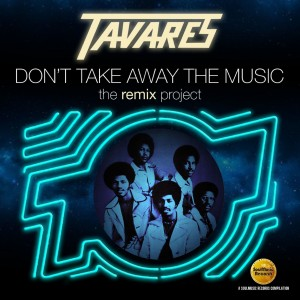 Tavares - Don't Take Away The Music (The Remix Project)