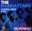 Manhattans - I Kinda Miss You – The Anthology: Columbia Records 1973-87