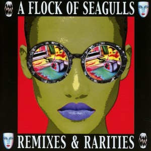 A Flock Of Seagulls ‎– Remixes & Rarities